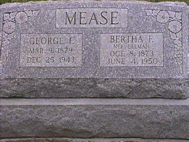 George F & Bertha (Ellman) Mease